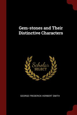 Gem-Stones and Their Distinctive Characters - Smith, George Frederick Herbert