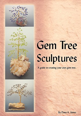 Gem Tree Sculptures: A Guide to Creating Your Own Gem Tree - James, Dana