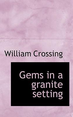 Gems in a Granite Setting - Crossing, William