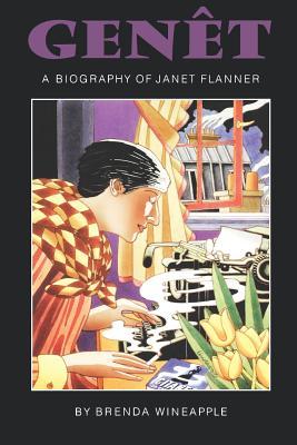Genêt: A Biography of Janet Flanner - Wineapple, Brenda