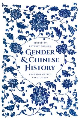 Gender and Chinese History: Transformative Encounters - Bossler, Beverly Jo (Editor)