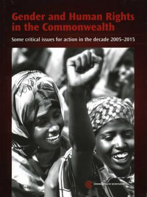 Gender and Human Rights in the Commonwealth: Some Critical Issues for Action in the Decade 2005-2015 - Commonwealth Secretariat (Creator)