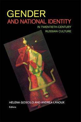 Gender and National Identity in Twentieth-Century Russian Culture - Goscilo, Helena (Editor), and Lanoux, Andrea (Editor)