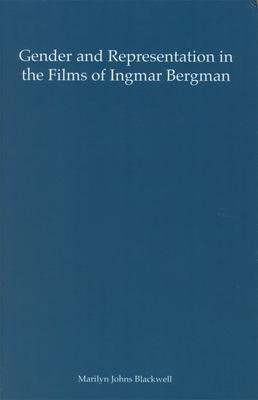 Gender and Representation in the Films of Ingmar Bergman - Blackwell, Marilyn Johns