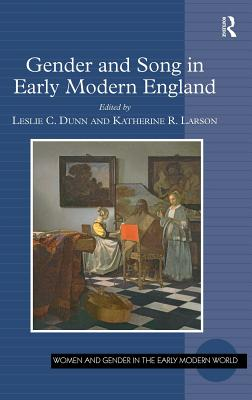 Gender and Song in Early Modern England - Dunn, Leslie C., and Larson, Katherine R.