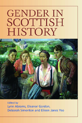 Gender in Scottish History Since 1700 - Abrams, Lynn, Professor (Editor)