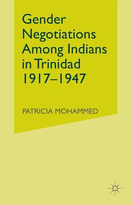 Gender Negotiations Among Indians in Trinidad 1917-1947 - Mohammed, P