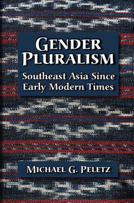 Gender Pluralism: Southeast Asia Since Early Modern Times - Peletz, Michael G