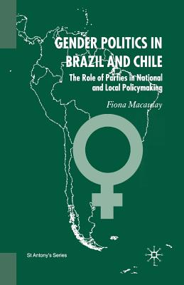 Gender Politics in Brazil and Chile: The Role of Parties in National and Local Policymaking - Macaulay, F