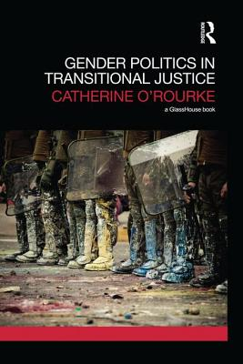 Gender Politics in Transitional Justice - O'Rourke, Catherine