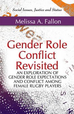 Gender Role Conflict Revisited: An Exploration of Gender Role Expectations & Conflict Among Female Rugby Players - Fallon, Melissa A