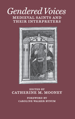 Gendered Voices: Medieval Saints and Their Interpreters - Mooney, Catherine M (Editor)
