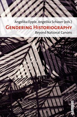 Gendering Historiography: Beyond National Canons - Epple, Angelika (Editor)