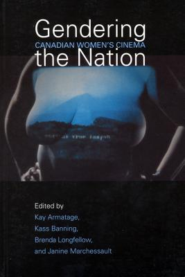 Gendering the Nation - Armatage, Kay (Editor), and Banning, Kass (Editor), and Longfellow, Brenda (Editor)