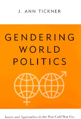 Gendering World Politics: Issues and Approaches in the Post-Cold War Era - Tickner, J Ann