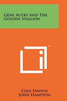 Gene Autry and the Golden Stallion - Fannin, Cole, and Hampton, John (Illustrator)