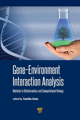 Gene-Environment Interaction Analysis: Methods in Bioinformatics and Computational Biology - Anno, Sumiko (Editor)