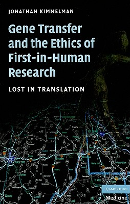 Gene Transfer and the Ethics of First-In-Human Research: Lost in Translation - Kimmelman, Jonathan