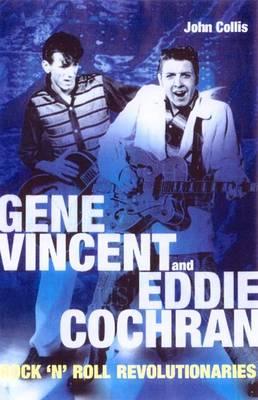 Gene Vincent and Eddie Cochran: Rock N Roll Revolutionaries - Collis, John