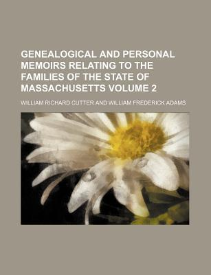 Genealogical and Personal Memoirs Relating to the Families of the State of Massachusetts; Volume 1 - Primary Source Edition - Cutter, William Richard