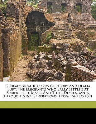 Genealogical Records of Henry and Ulalia Burt, the Emigrants Who Early Settled at Springfield, Mass., and Their Descendants Through Nine Generations, from 1640 to 1891 - H, Burnham Roderick