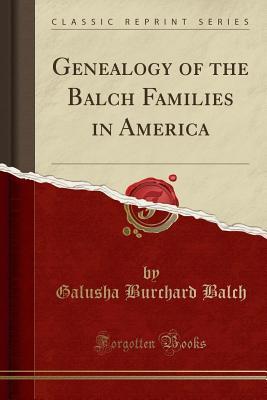 Genealogy of the Balch Families in America (Classic Reprint) - Balch, Galusha Burchard