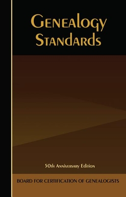 Genealogy Standards: 50th Anniversary Edition - Board for Certification of Genealogists (Compiled by)