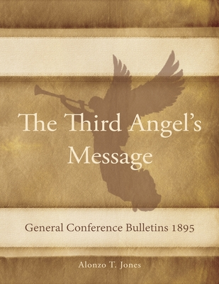 General Conference Bulletins 1895: The Third Angel's Message - Alonzo, Jones T