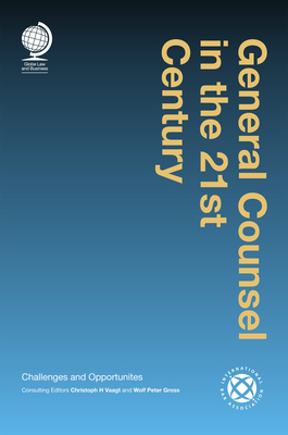 General Counsel in the 21st Century: Challenges and Opportunities - Vaagt, Christoph H. (Editor)