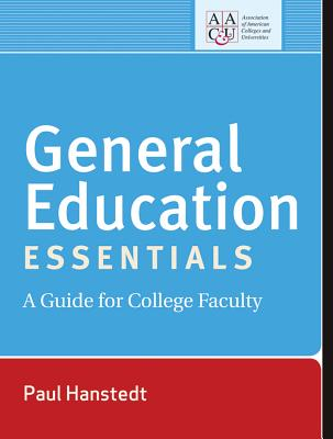 General Education Essentials: A Guide for College Faculty - Hanstedt, Paul, and Rhodes, Terrel (Foreword by)
