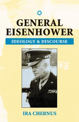 General Eisenhower: Ideaology and Discourse - Chernus, Ira