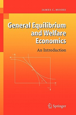 General Equilibrium and Welfare Economics: An Introduction - Moore, James C.