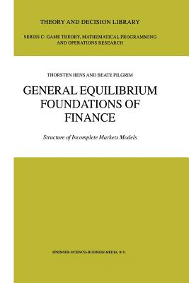 General Equilibrium Foundations of Finance: Structure of Incomplete Markets Models - Hens, Thorsten, and Pilgrim, Beate