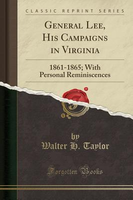 General Lee, His Campaigns in Virginia: 1861-1865; With Personal Reminiscences (Classic Reprint) - Taylor, Walter H