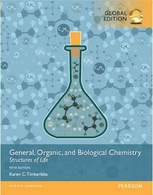 General, Organic, and Biological Chemistry: Structures of Life, Global Edition - Timberlake, Karen C.