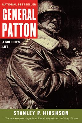 General Patton: A Soldier's Life - Hirshson, Stanley P