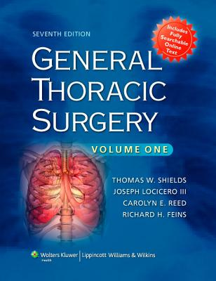 General Thoracic Surgery - Shields, Thomas W, MD (Editor), and Locicero, Joseph, III, MD (Editor), and Reed, Carolyn E, MD (Editor)