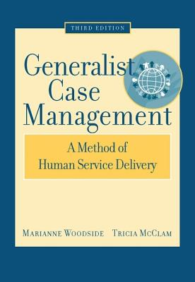 Generalist Case Management: A Method of Human Service Delivery - Woodside, Marianne, and McClam, Tricia