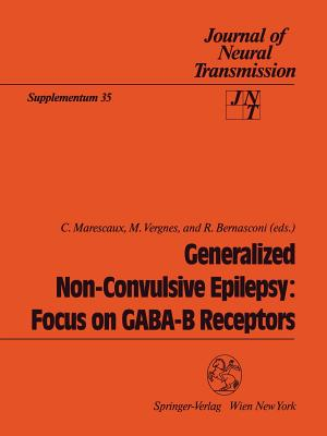 Generalized Non-Convulsive Epilepsy: Focus on Gaba-B Receptors - Marescaux, C (Editor), and Vergnes, M (Editor), and Bernasconi, R (Editor)