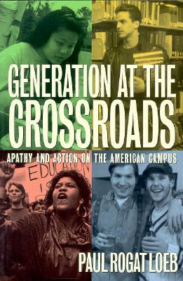 Generation at the Crossroads Apathy and Action on the American Campus - Loeb, Paul Rogat