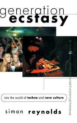 Generation Ecstasy: Into the World of Techno and Rave Culture - Reynolds, Simon