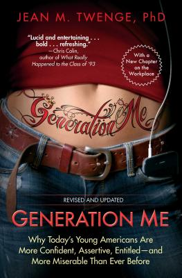 Generation Me: Why Today's Young Americans Are More Confident, Assertive, Entitled--And More Miserable Than Ever Before - Twenge, Jean M, PH.D., PH D