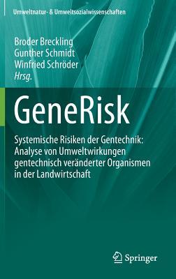 Generisk: Systemische Risiken Der Gentechnik: Analyse Von Umweltwirkungen Gentechnisch Veranderter Organismen in Der Landwirtschaft - Breckling, Broder (Editor), and Schmidt, Gunther (Editor), and Schroder, Winfried (Editor)