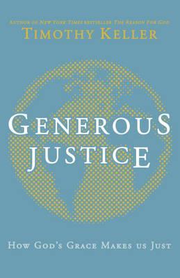 Generous Justice: How God's Grace Makes Us Just - Keller, Timothy J.