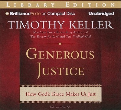 Generous Justice: How God's Grace Makes Us Just - Keller, Timothy J, and Parks, Tom, Ph.D. (Performed by)