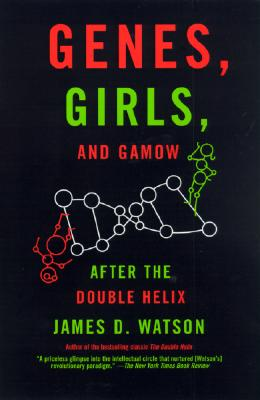 Genes, Girls, and Gamow: After the Double Helix - Watson, James D