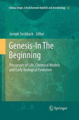 Genesis - In The Beginning: Precursors of Life, Chemical Models and Early Biological Evolution - Seckbach, Joseph (Editor)