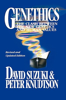 Genethics: The Clash Between the New Genetics and Human Values - Suzuki, David T, and Knudtson, Peter