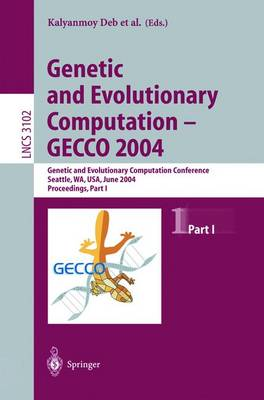 Genetic and Evolutionary Computation -- Gecco 2004: Genetic and Evolutionary Computation Conference Seattle, Wa, Usa, June 26-30, 2004, Proceedings, Part I - Deb, Kalyanmoy (Editor), and Poli, Riccardo (Editor), and Banzhaf, Wolfgang (Editor)
