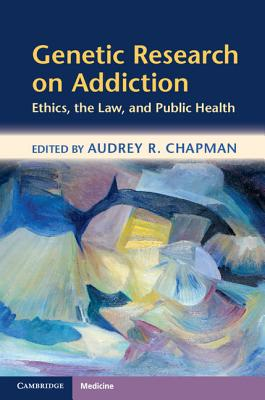 Genetic Research on Addiction: Ethics, the Law, and Public Health - Chapman, Audrey, Professor (Editor)